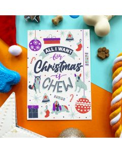 All I Want For Christmas Is Chew - Edible Greeting Card